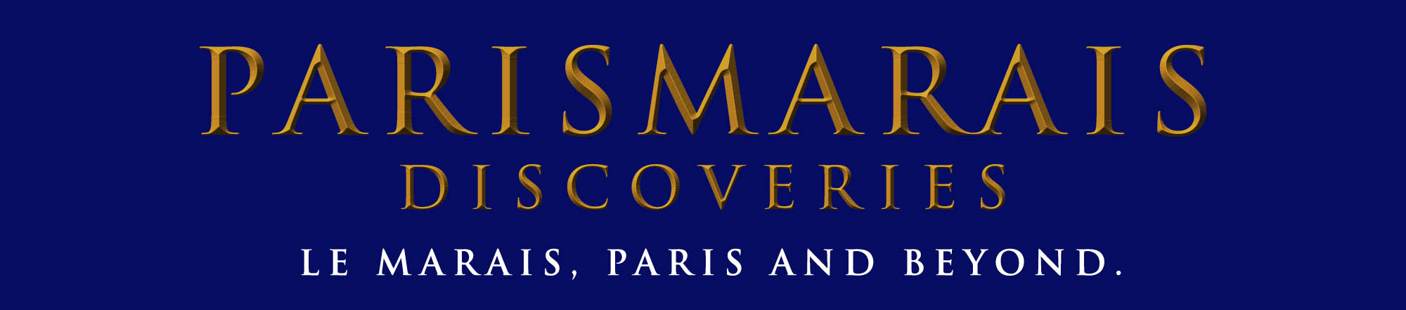 PARISMARAIS DISCOVERIES - LE MARAIS PARIS AND BEYOND